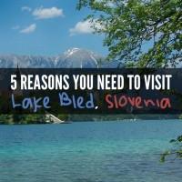 5 Reasons You Need to Visit Lake Bled, Slovenia