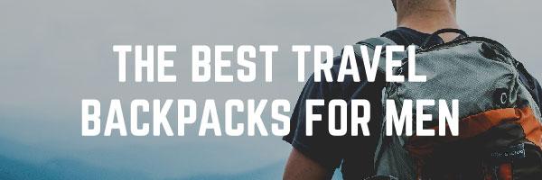 The Best Travel Backpacks for Men