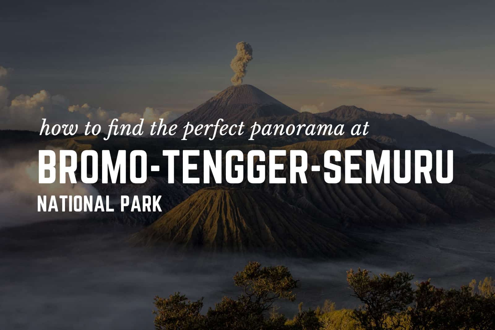 Finding the Perfect Panorama at Bromo-Tengger-Semeru National Park