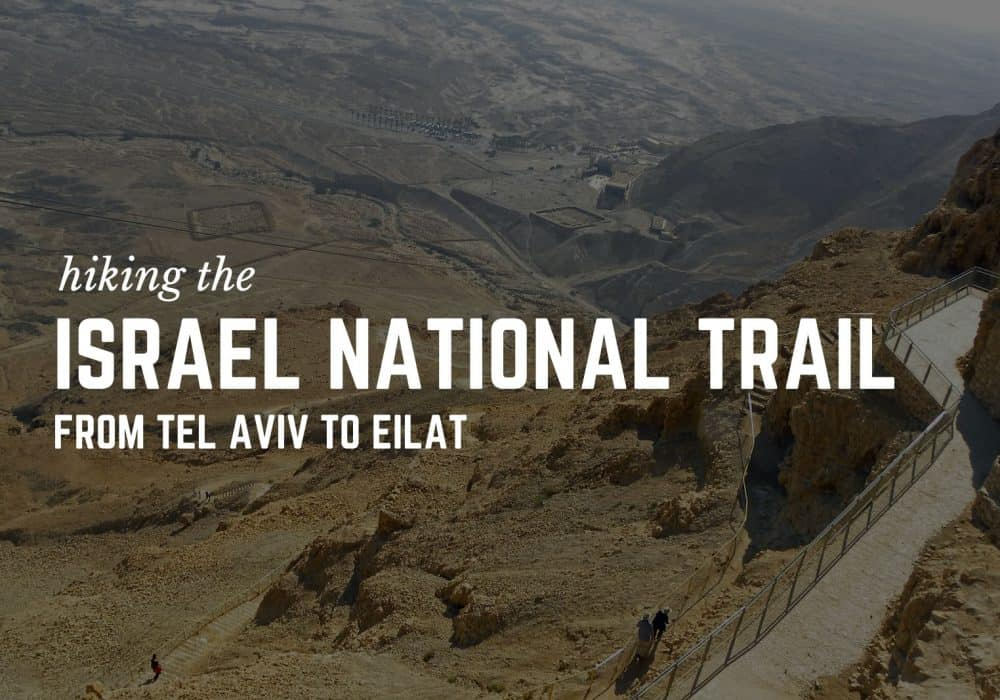 Hiking the Israel National Trail from Tel Aviv to Eilat
