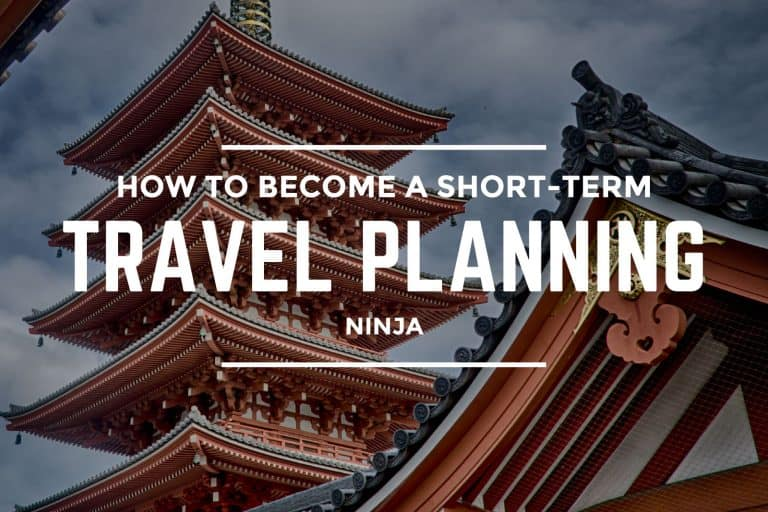 How to Become a Short-Term Travel Planning Ninja