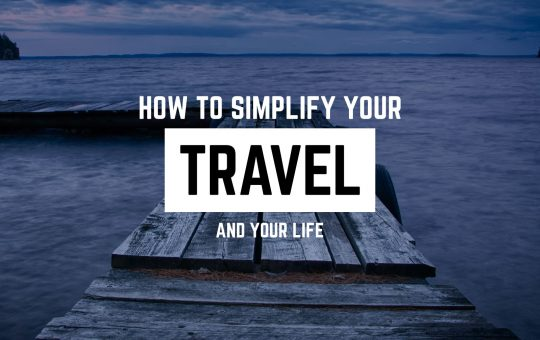 12 Sure-Fire Ways to Simplify Your Travel (And Your Life)