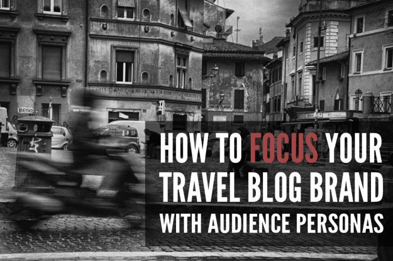 How To Focus Your Travel Blog Brand With Audience Personas