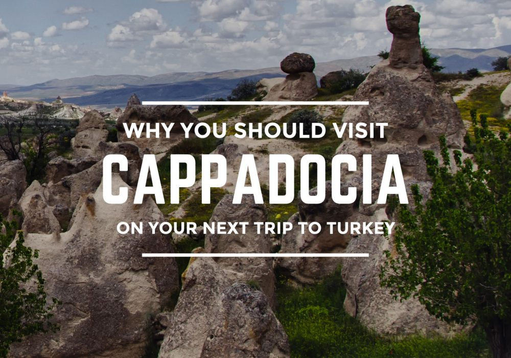 Why You Should Visit Cappadocia On Your Next Trip to Turkey